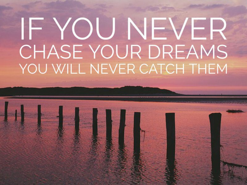 9 Quotes That Will Inspire You To Chase Your Dreams